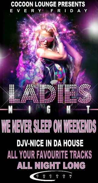 Event : Ladies Night @ Cocoon Lounge; Organizer : Cocoon Lounge; Date : 4th  January 2013 to 28th February 2013; Venue : Cocoon Lounge